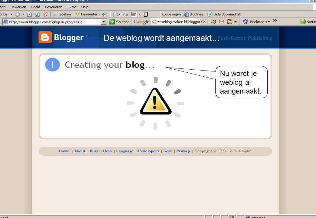 Nu wordt je weblog al aangemaakt. De weblog wordt aangemaakt…