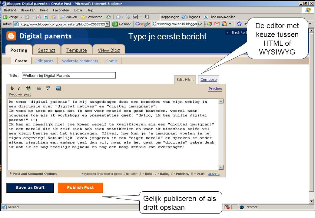 De editor met keuze tussen HTML of WYSIWYG Gelijk publiceren of als draft opslaan Type je eerste bericht