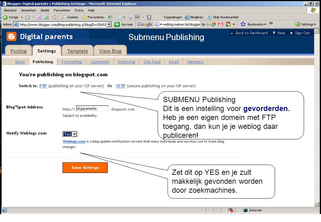 SUBMENU Publishing Dit is een instelling voor gevorderden. Heb je een eigen domein met FTP toegang, dan kun je je weblog daar publiceren! Zet dit op Y