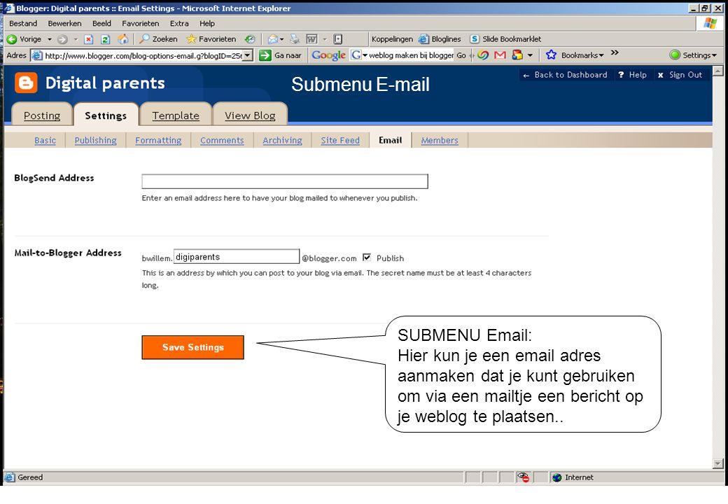 SUBMENU Email: Hier kun je een email adres aanmaken dat je kunt gebruiken om via een mailtje een bericht op je weblog te plaatsen..