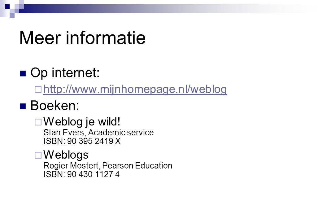 Meer informatie  Op internet:  http://www.mijnhomepage.nl/weblog http://www.mijnhomepage.nl/weblog  Boeken:  Weblog je wild! Stan Evers, Academic