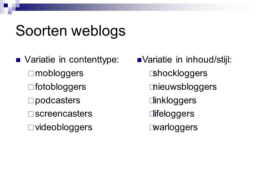 Soorten weblogs  Variatie in contenttype:  mobloggers  fotobloggers  podcasters  screencasters  videobloggers  Variatie in inhoud/stijl:  shockloggers  nieuwsbloggers  linkloggers  lifeloggers  warloggers