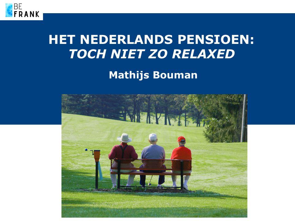 HET NEDERLANDS PENSIOEN: TOCH NIET ZO RELAXED Mathijs Bouman