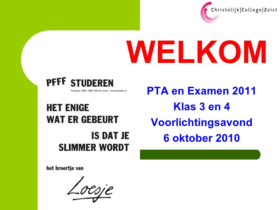 WELKOM PTA en Examen 2011 Klas 3 en 4 Voorlichtingsavond 6 oktober 2010