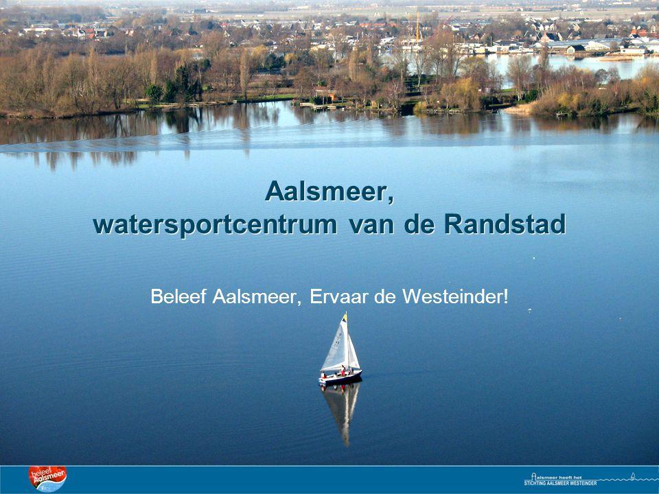 Aalsmeer, watersportcentrum van de Randstad Beleef Aalsmeer, Ervaar de Westeinder!