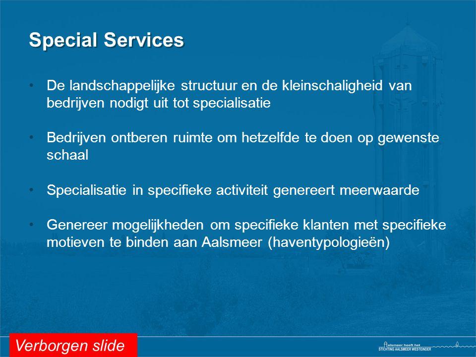 Special Services •De landschappelijke structuur en de kleinschaligheid van bedrijven nodigt uit tot specialisatie •Bedrijven ontberen ruimte om hetzel