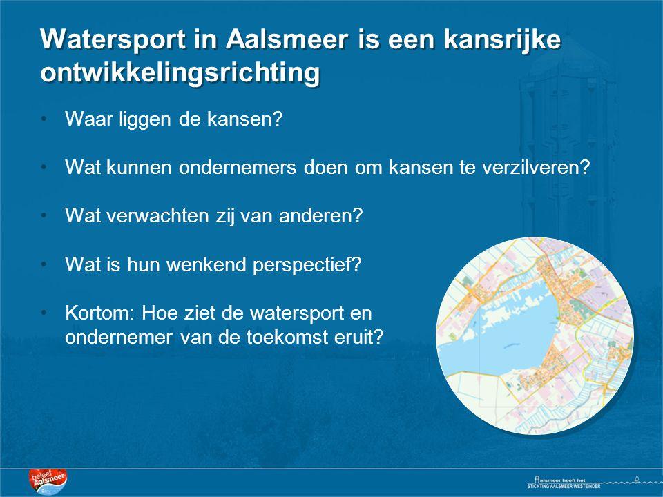 Watersport in Aalsmeer is een kansrijke ontwikkelingsrichting •Waar liggen de kansen? •Wat kunnen ondernemers doen om kansen te verzilveren? •Wat verw