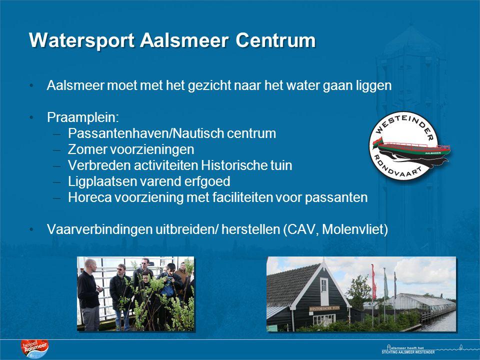 Watersport Aalsmeer Centrum •Aalsmeer moet met het gezicht naar het water gaan liggen •Praamplein: –Passantenhaven/Nautisch centrum –Zomer voorziening