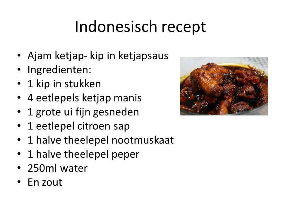 Indonesisch recept • Ajam ketjap- kip in ketjapsaus • Ingredienten: • 1 kip in stukken • 4 eetlepels ketjap manis • 1 grote ui fijn gesneden • 1 eetle