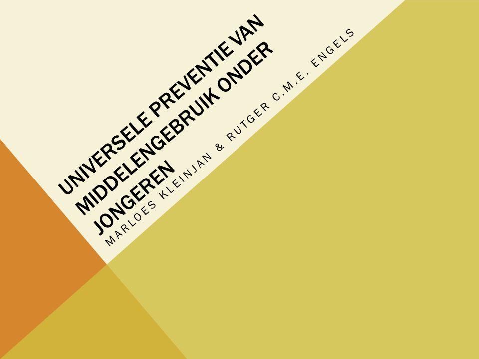 UNIVERSELE PREVENTIE VAN MIDDELENGEBRUIK ONDER JONGEREN MARLOES KLEINJAN & RUTGER C.M.E. ENGELS