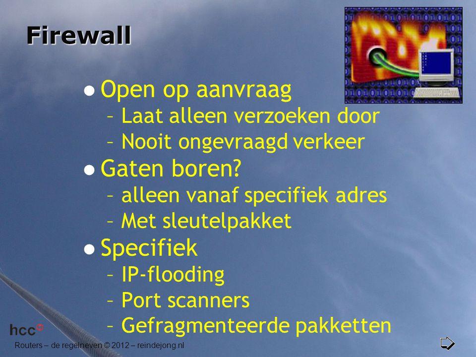 Routers – de regelneven © 2012 – reindejong.nl Firewall  Open op aanvraag –Laat alleen verzoeken door –Nooit ongevraagd verkeer  Gaten boren? –allee