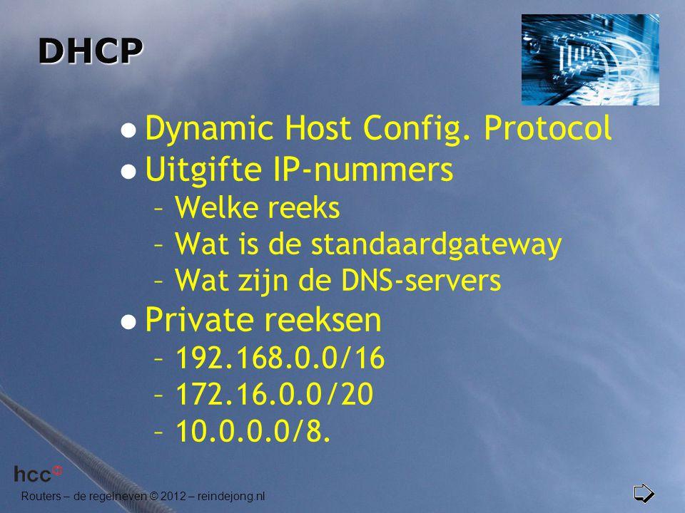 Routers – de regelneven © 2012 – reindejong.nl DHCP  Dynamic Host Config. Protocol  Uitgifte IP-nummers –Welke reeks –Wat is de standaardgateway –Wa
