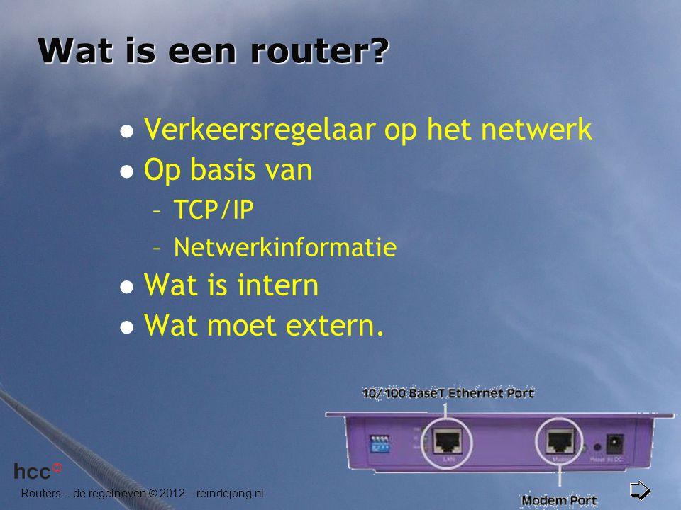 Routers – de regelneven © 2012 – reindejong.nl Wat is een router?  Verkeersregelaar op het netwerk  Op basis van –TCP/IP –Netwerkinformatie  Wat is