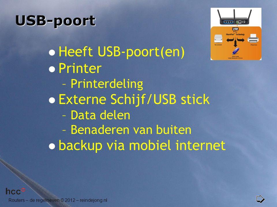 Routers – de regelneven © 2012 – reindejong.nl USB-poort  Heeft USB-poort(en)  Printer –Printerdeling  Externe Schijf/USB stick –Data delen –Benade
