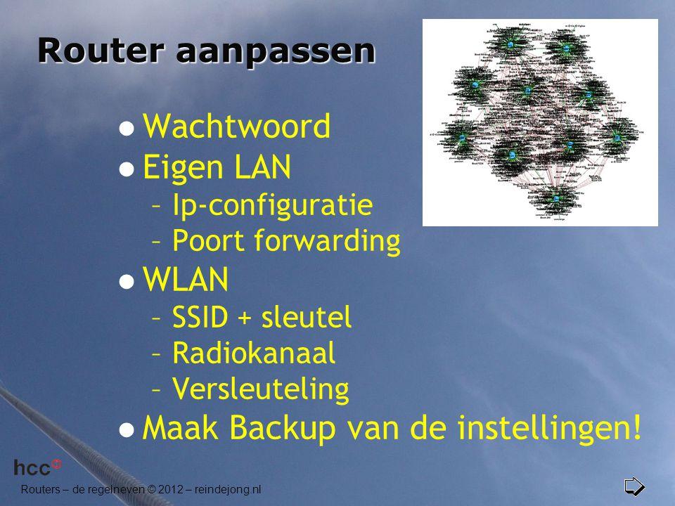 Routers – de regelneven © 2012 – reindejong.nl Router aanpassen  Wachtwoord  Eigen LAN –Ip-configuratie –Poort forwarding  WLAN –SSID + sleutel –Ra