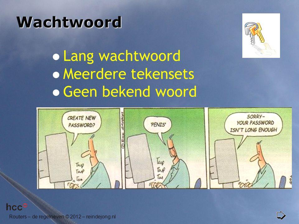 Routers – de regelneven © 2012 – reindejong.nl Wachtwoord  Lang wachtwoord  Meerdere tekensets  Geen bekend woord