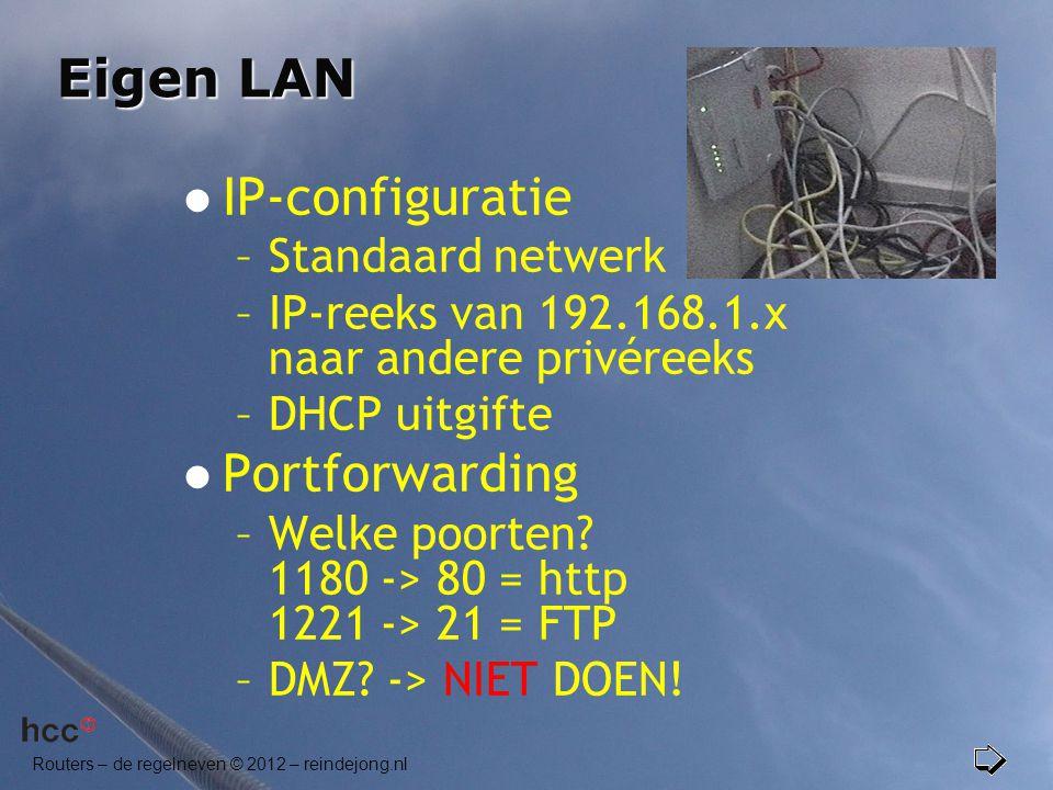 Routers – de regelneven © 2012 – reindejong.nl Eigen LAN  IP-configuratie –Standaard netwerk –IP-reeks van 192.168.1.x naar andere privéreeks –DHCP u