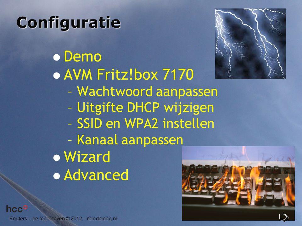 Routers – de regelneven © 2012 – reindejong.nl Configuratie  Demo  AVM Fritz!box 7170 –Wachtwoord aanpassen –Uitgifte DHCP wijzigen –SSID en WPA2 in