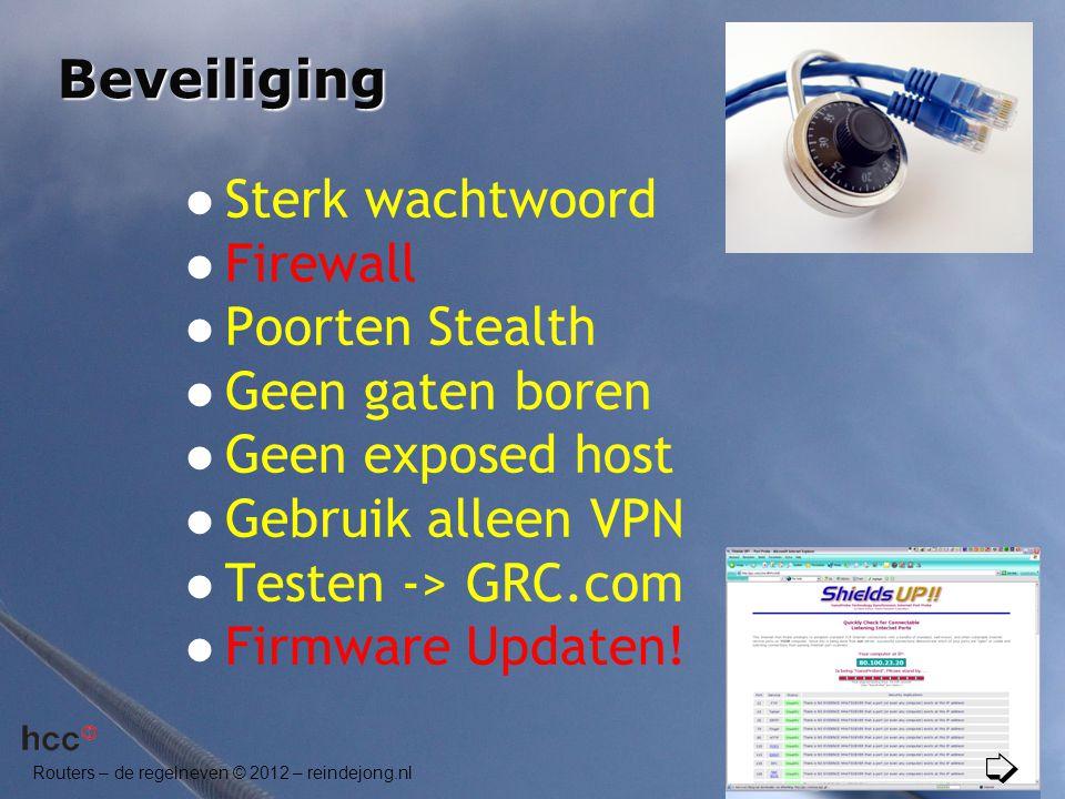 Routers – de regelneven © 2012 – reindejong.nl Beveiliging  Sterk wachtwoord  Firewall  Poorten Stealth  Geen gaten boren  Geen exposed host  Ge