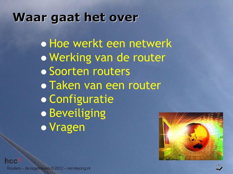 Routers – de regelneven © 2012 – reindejong.nl Waar gaat het over  Hoe werkt een netwerk  Werking van de router  Soorten routers  Taken van een ro