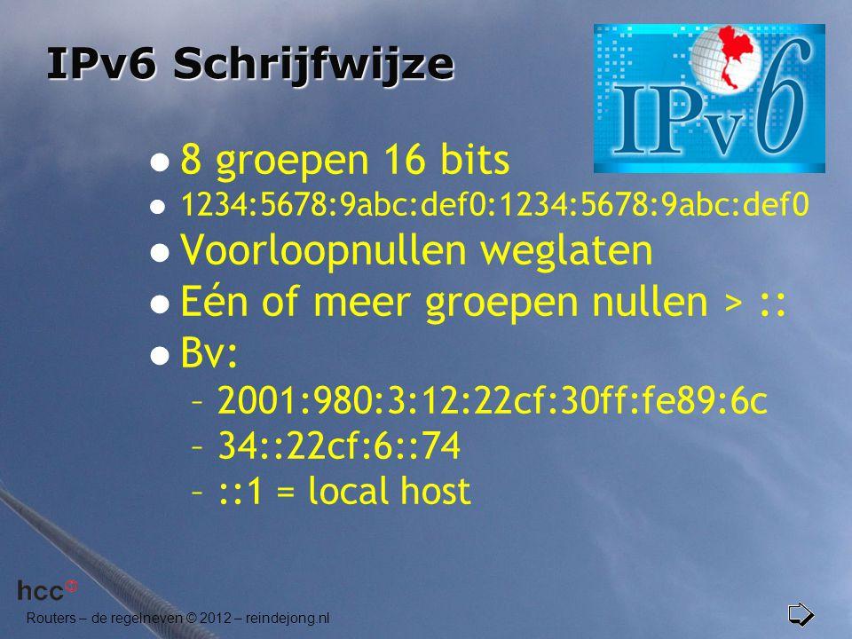 Routers – de regelneven © 2012 – reindejong.nl IPv6 Schrijfwijze  8 groepen 16 bits  1234:5678:9abc:def0:1234:5678:9abc:def0  Voorloopnullen weglat