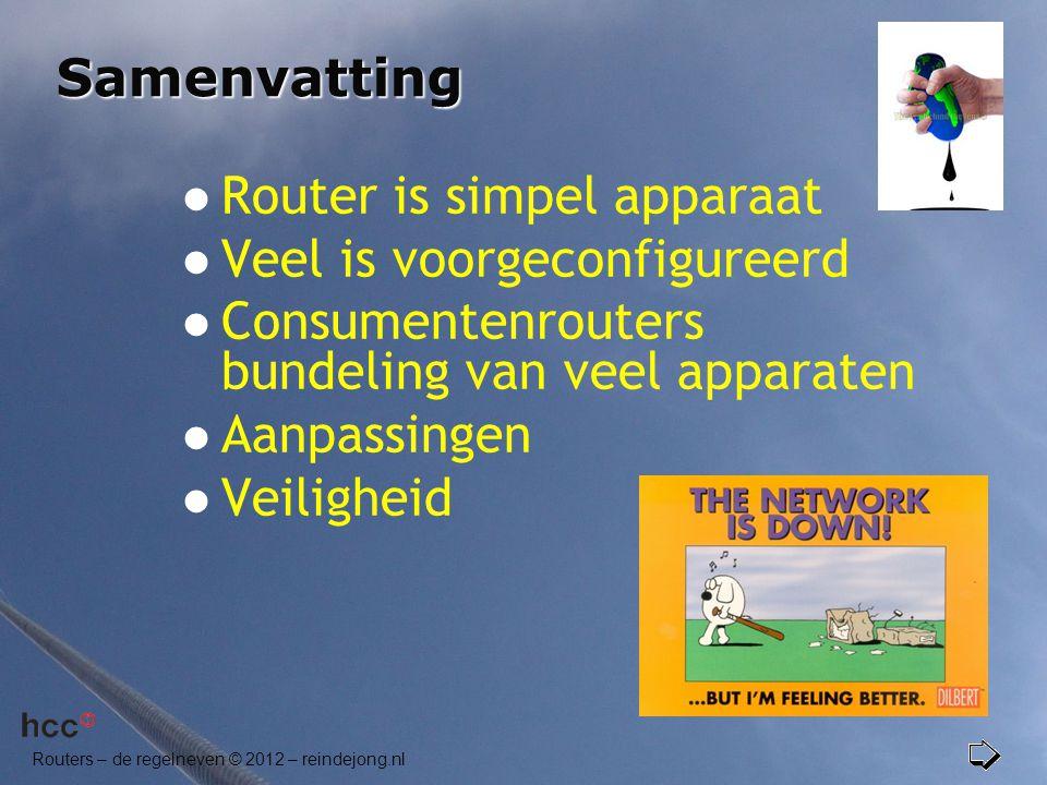 Routers – de regelneven © 2012 – reindejong.nl Samenvatting  Router is simpel apparaat  Veel is voorgeconfigureerd  Consumentenrouters bundeling va