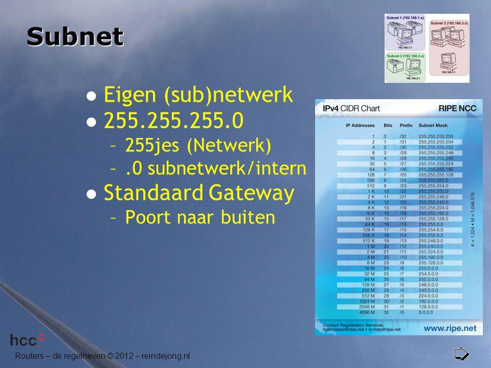 Routers – de regelneven © 2012 – reindejong.nl Subnet  Eigen (sub)netwerk  255.255.255.0 –255jes (Netwerk) –.0 subnetwerk/intern  Standaard Gateway