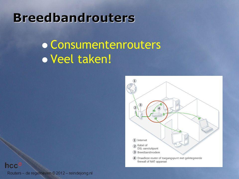 Routers – de regelneven © 2012 – reindejong.nl Breedbandrouters  Consumentenrouters  Veel taken!