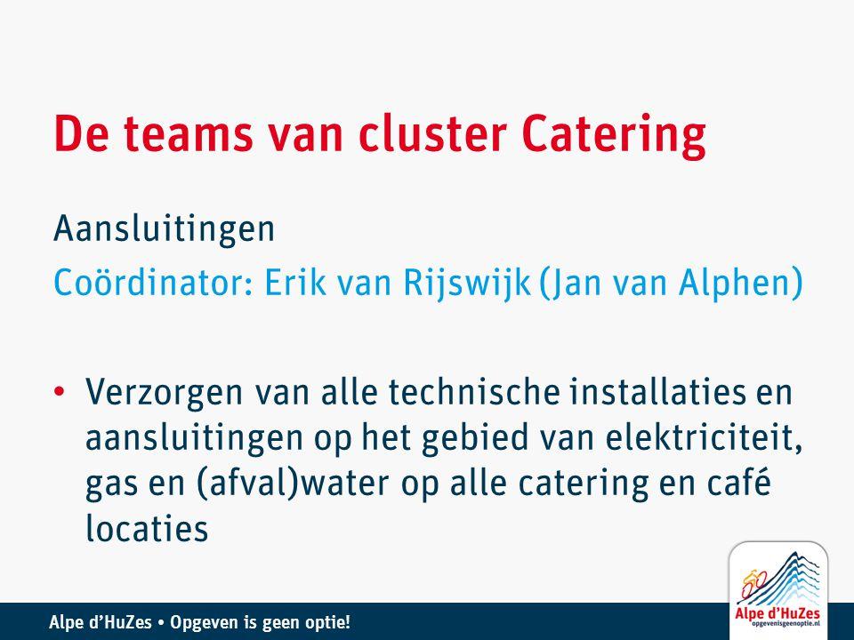 Alpe d'HuZes • Opgeven is geen optie! De teams van cluster Catering Aansluitingen Coördinator: Erik van Rijswijk (Jan van Alphen) • Verzorgen van alle