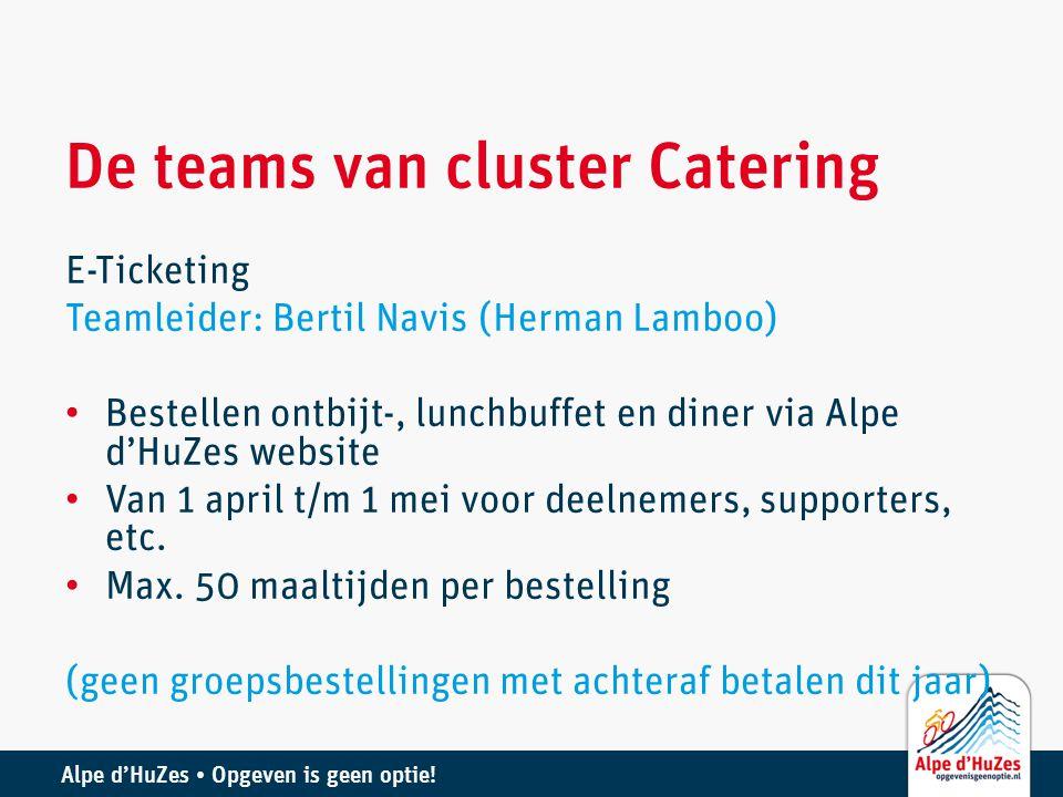 Alpe d'HuZes • Opgeven is geen optie! De teams van cluster Catering E-Ticketing Teamleider: Bertil Navis (Herman Lamboo) • Bestellen ontbijt-, lunchbu
