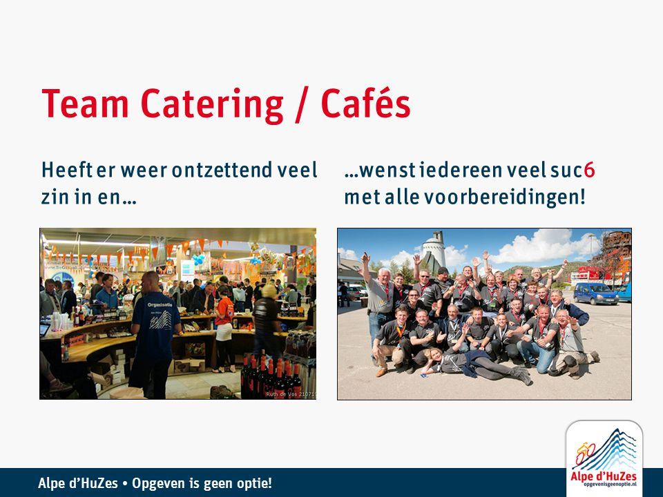 Alpe d'HuZes • Opgeven is geen optie! Team Catering / Cafés Heeft er weer ontzettend veel zin in en… …wenst iedereen veel suc6 met alle voorbereidinge