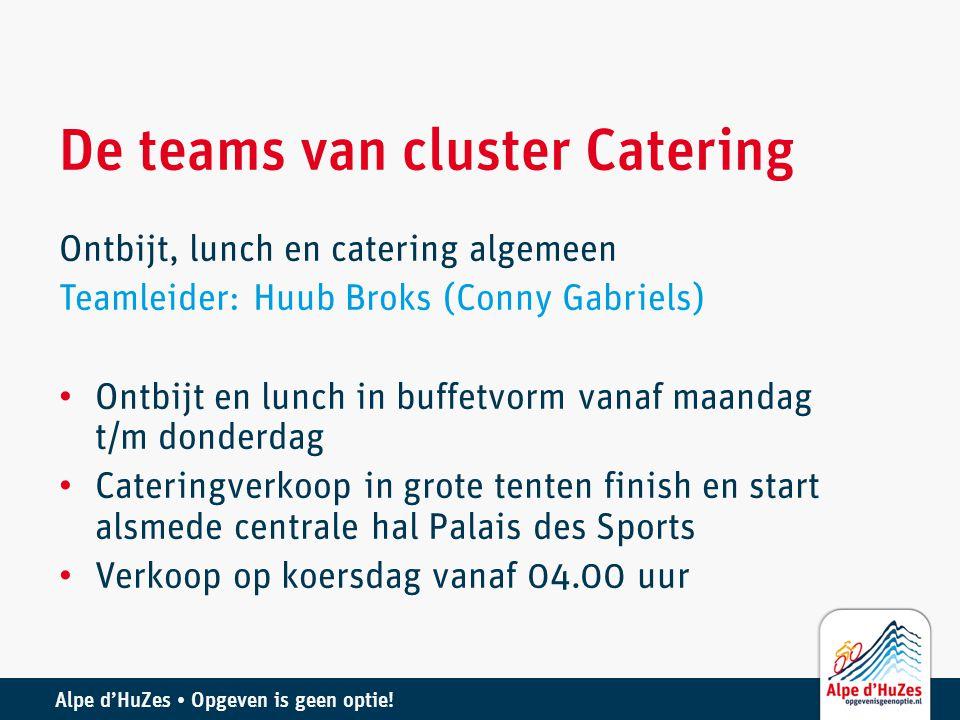 Alpe d'HuZes • Opgeven is geen optie! De teams van cluster Catering Ontbijt, lunch en catering algemeen Teamleider: Huub Broks (Conny Gabriels) • Ontb