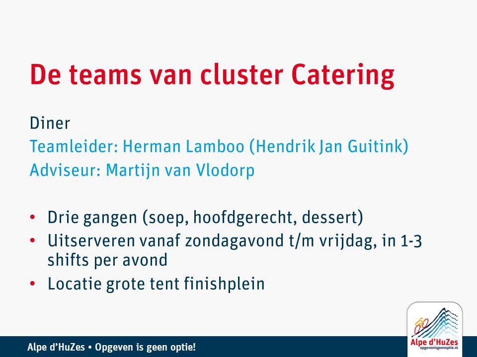Alpe d'HuZes • Opgeven is geen optie! De teams van cluster Catering Diner Teamleider: Herman Lamboo (Hendrik Jan Guitink) Adviseur: Martijn van Vlodor