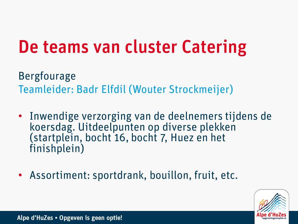 Alpe d'HuZes • Opgeven is geen optie! De teams van cluster Catering Bergfourage Teamleider: Badr Elfdil (Wouter Strockmeijer) • Inwendige verzorging v