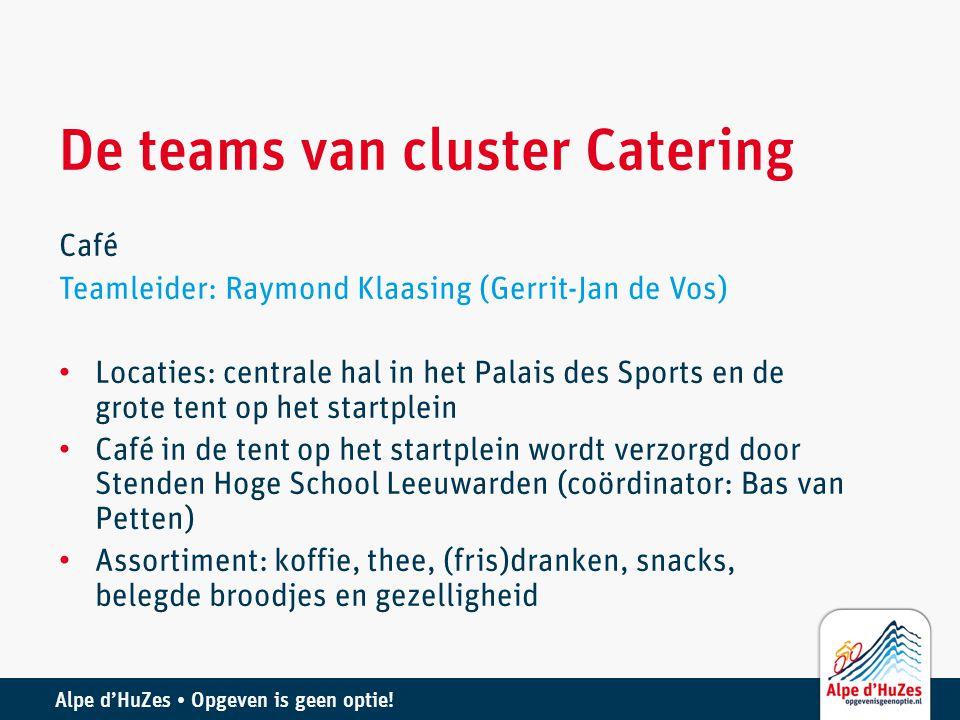 Alpe d'HuZes • Opgeven is geen optie! De teams van cluster Catering Café Teamleider: Raymond Klaasing (Gerrit-Jan de Vos) • Locaties: centrale hal in