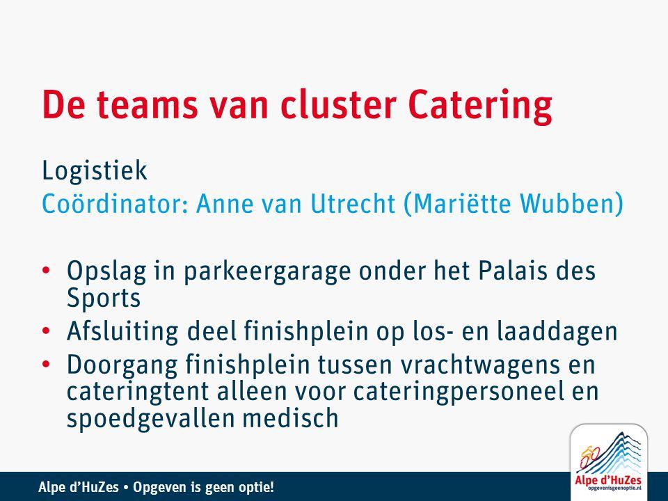 Alpe d'HuZes • Opgeven is geen optie! De teams van cluster Catering Logistiek Coördinator: Anne van Utrecht (Mariëtte Wubben) • Opslag in parkeergarag