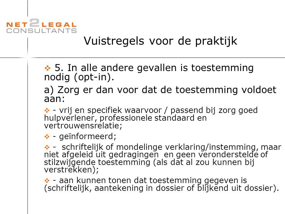 Vuistregels voor de praktijk  5. In alle andere gevallen is toestemming nodig (opt-in). a) Zorg er dan voor dat de toestemming voldoet aan:  - vrij