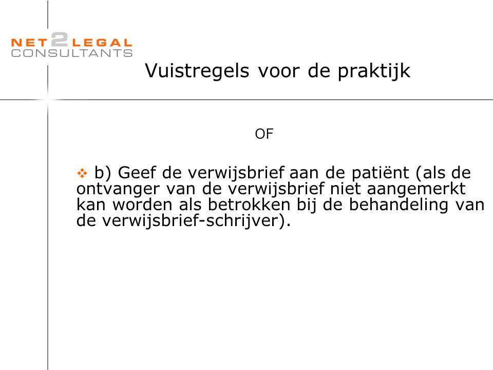 Vuistregels voor de praktijk OF  b) Geef de verwijsbrief aan de patiënt (als de ontvanger van de verwijsbrief niet aangemerkt kan worden als betrokke