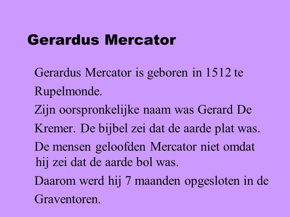 Gerardus Mercator is geboren in 1512 te Rupelmonde.