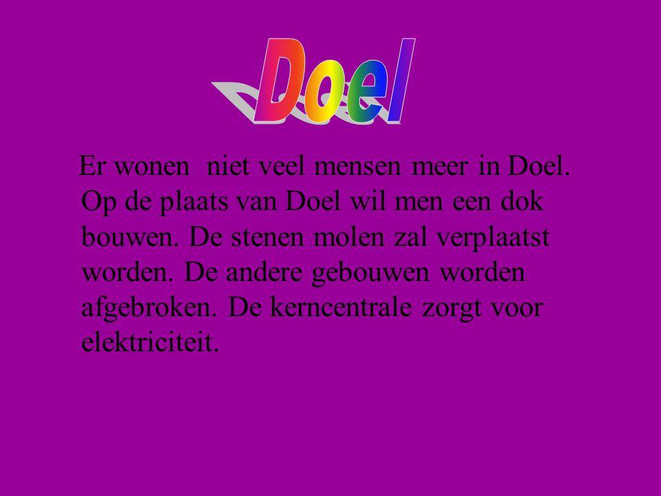 Er wonen niet veel mensen meer in Doel.Op de plaats van Doel wil men een dok bouwen.