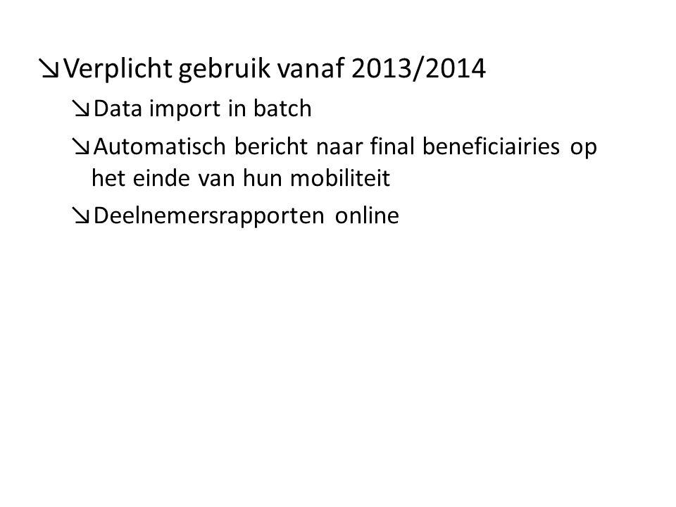 ↘Verplicht gebruik vanaf 2013/2014 ↘Data import in batch ↘Automatisch bericht naar final beneficiairies op het einde van hun mobiliteit ↘Deelnemersrapporten online