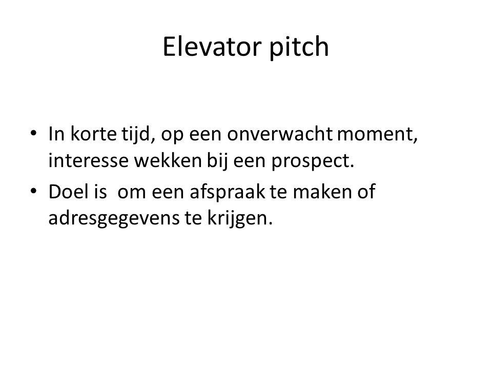 Elevator pitch • In korte tijd, op een onverwacht moment, interesse wekken bij een prospect.