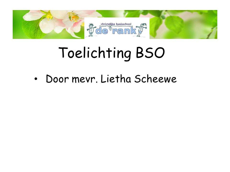 Toelichting BSO • Door mevr. Lietha Scheewe
