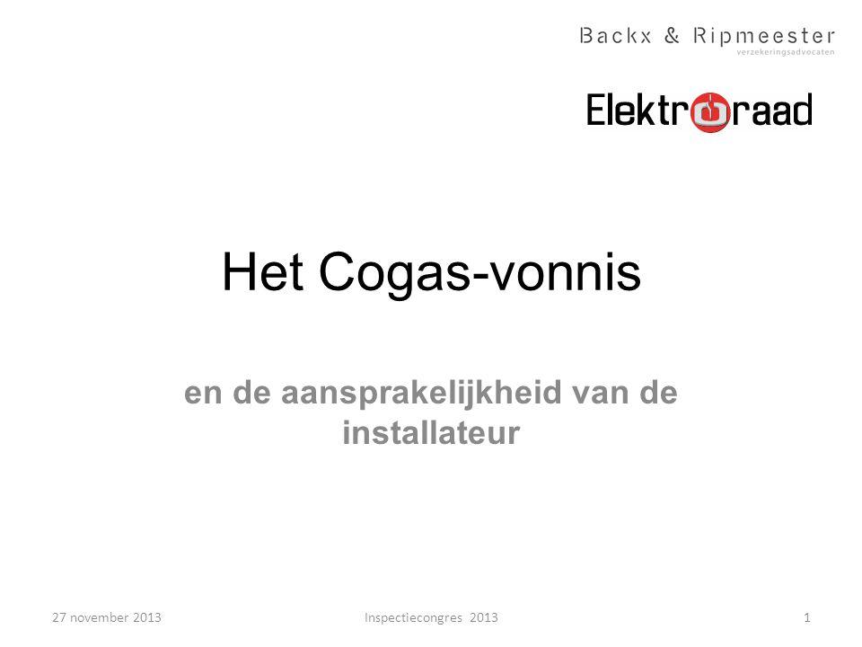 Het Cogas-vonnis en de aansprakelijkheid van de installateur 1Inspectiecongres 201327 november 2013
