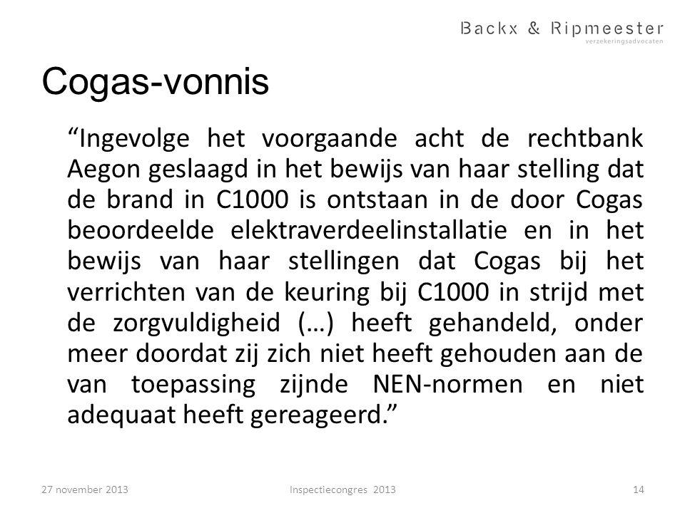 """Cogas-vonnis """"Ingevolge het voorgaande acht de rechtbank Aegon geslaagd in het bewijs van haar stelling dat de brand in C1000 is ontstaan in de door C"""