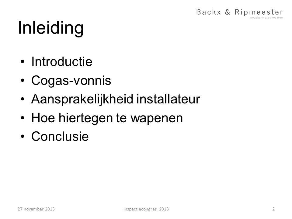 Inleiding •Introductie •Cogas-vonnis •Aansprakelijkheid installateur •Hoe hiertegen te wapenen •Conclusie 2Inspectiecongres 201327 november 2013