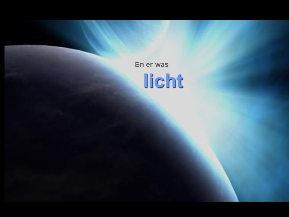 God zei: 'Er moet licht komen'