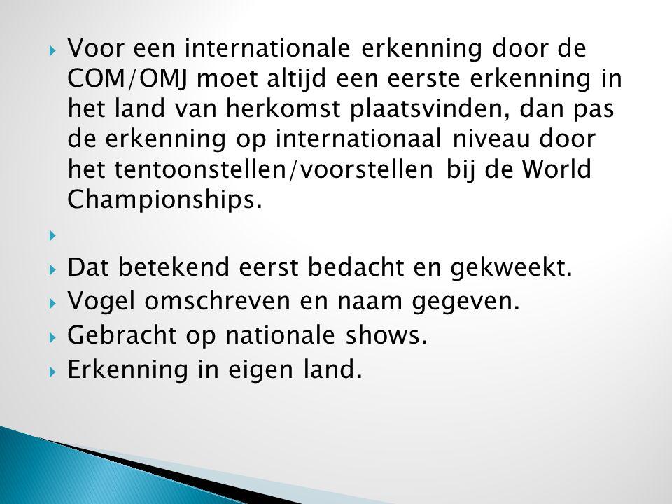  Voor een internationale erkenning door de COM/OMJ moet altijd een eerste erkenning in het land van herkomst plaatsvinden, dan pas de erkenning op in