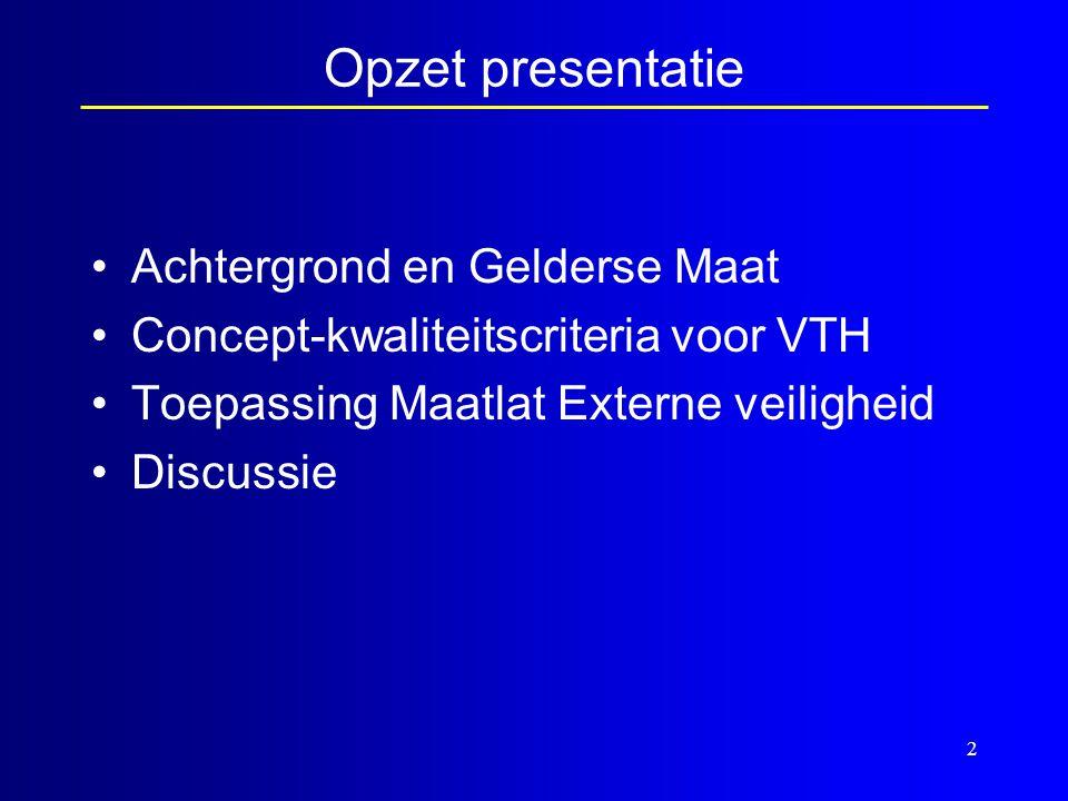 2 Opzet presentatie •Achtergrond en Gelderse Maat •Concept-kwaliteitscriteria voor VTH •Toepassing Maatlat Externe veiligheid •Discussie