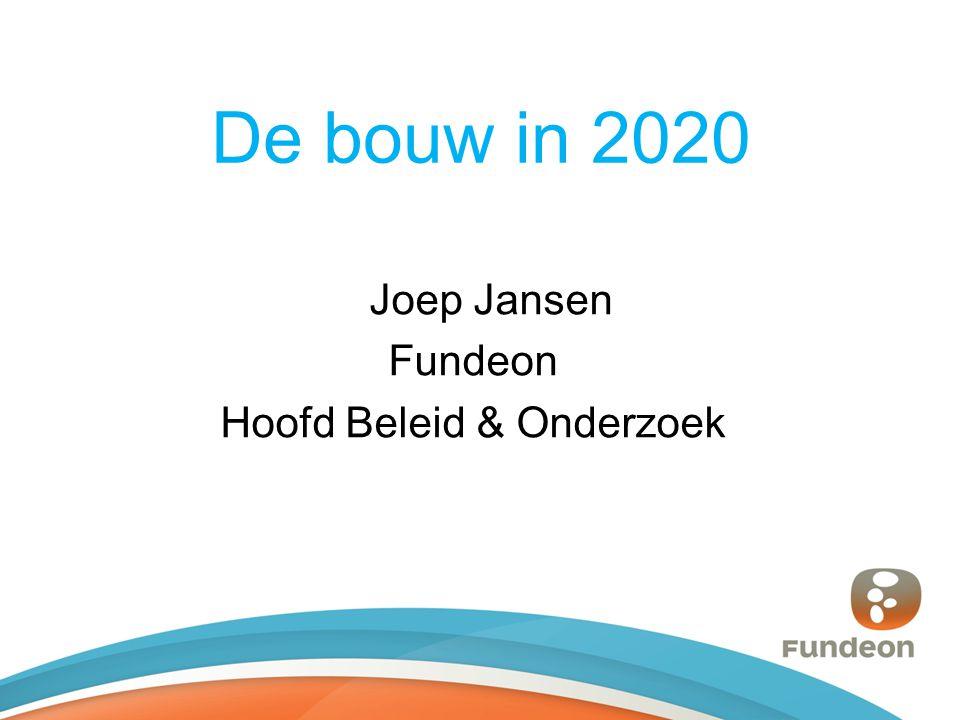 De bouw in 2020 Joep Jansen Fundeon Hoofd Beleid & Onderzoek